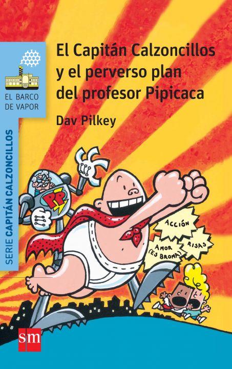 4. El Capitán Calzoncillos y el perverso plan del profesor Pipicaca