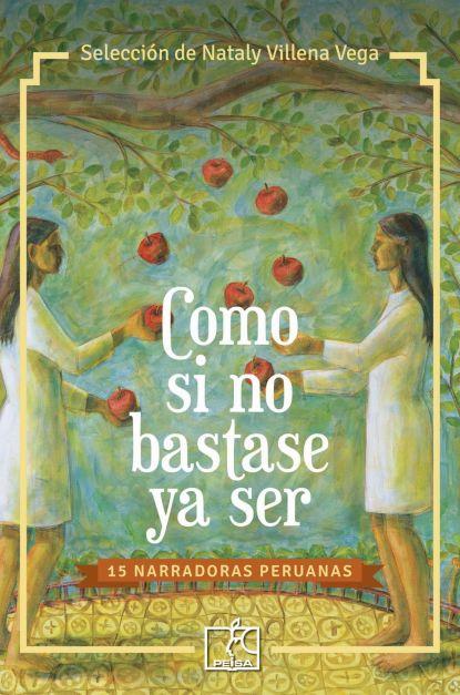 COMO SI NO BASTASE YA SER / 15 narradoras peruanas