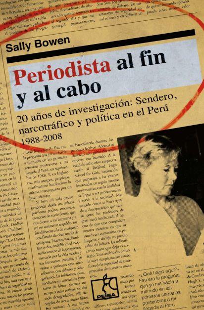 PERIODISTA AL FIN Y AL CABO. 20 años de investigación: Sendero, narcotráfico y política en el Perú (1988-2008)