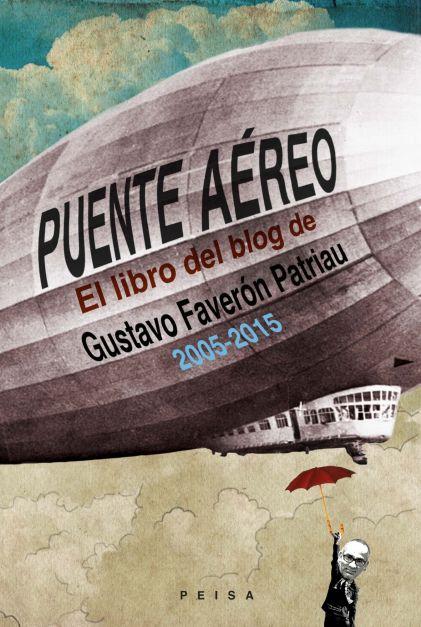 PUENTE AÉREO. El libro del blog de Gustavo Faverón Patriau (2005-2015)