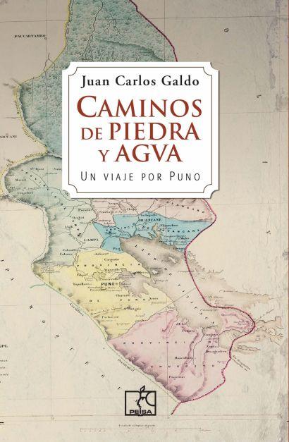 CAMINOS DE PIEDRA Y AGUA. UN VIAJE POR PUNO