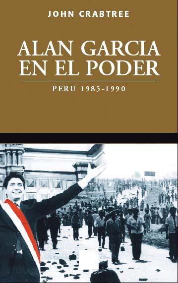 ALAN GARCÍA EN EL PODER / Perú 1985-1990