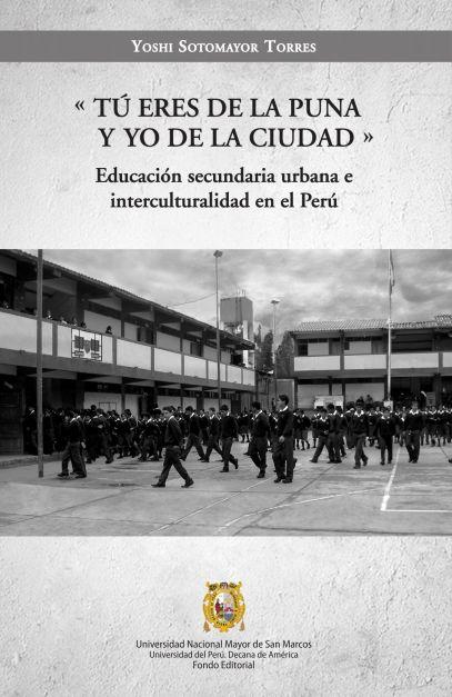 «Tú eres de la puna y yo de la ciudad». Educación secundaria urbana e interculturalidad en el Perú
