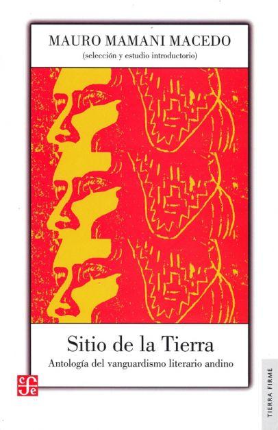 Sitio de la Tierra. Antología del vanguardismo literario andino