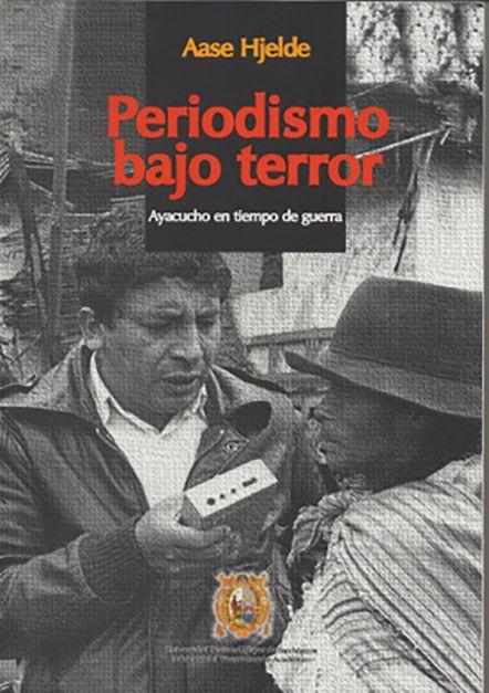 Periodismo bajo terror. Ayacucho en tiempo de guerra