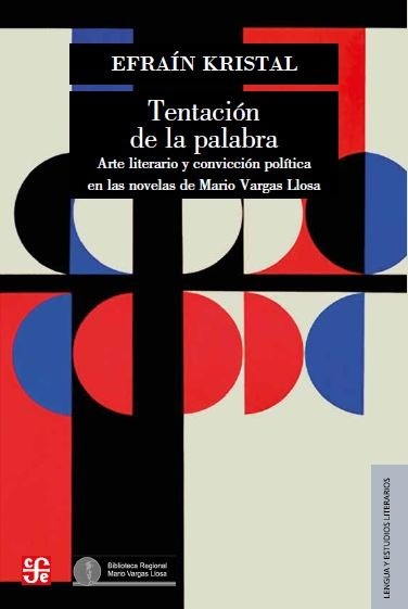 Tentación de la palabra. Arte literario y convicción política en las novelas de Mario Vargas Llosa