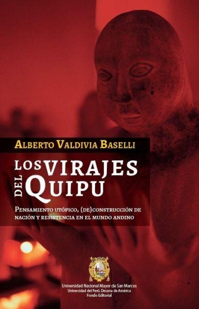 Los virajes del Quipu. Pensamiento utópico, (De)Construcción de nación y resistencia en el mundo andino