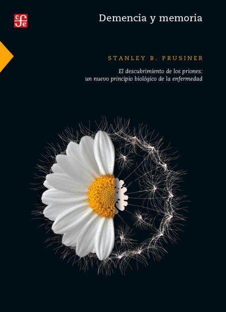 Demencia y memoria. El descubrimiento de los priones: un nuevo principio biológico de la enfermedad