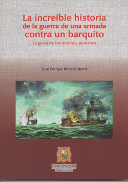 La increíble historia de la guerra de una armada contra un barquito. La gesta de los marinos peruanos