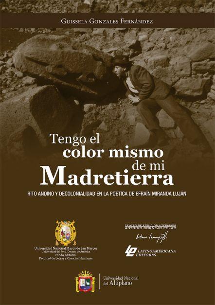 Tengo el color mismo de mi madre tierra Rito andino y decolonialidad en la poética de Efraín Miranda Luján