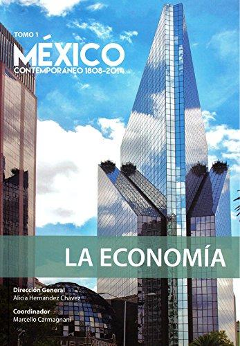 MÉXICO CONTEMPORÁNEO 1808 - 2014 LA ECONOMIA