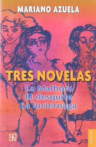 TRES NOVELAS DE MARIANO AZUELA: LA MALHORA, EL DE