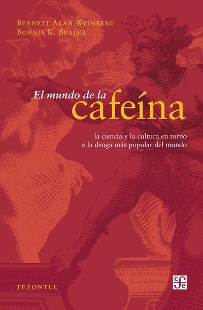 El mundo de la cafeína. La ciencia y la cultura en torno a la droga más popular del mundo